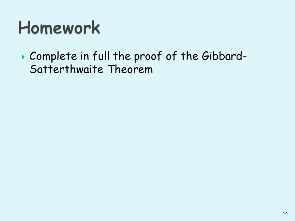 Complete in full the proof of the Gibbard- Satterthwaite Theorem 19