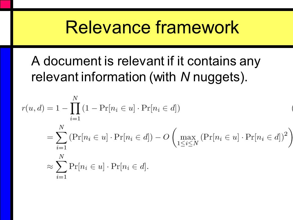 Relevance framework A document is relevant if it contains any relevant information (with N nuggets).
