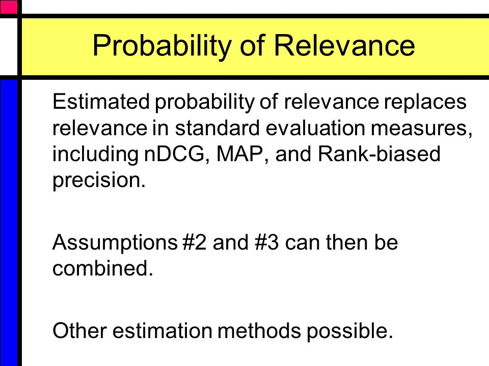 Probability of Relevance Estimated probability of relevance replaces relevance in standard evaluation measures, including nDCG, MAP, and Rank-biased precision.
