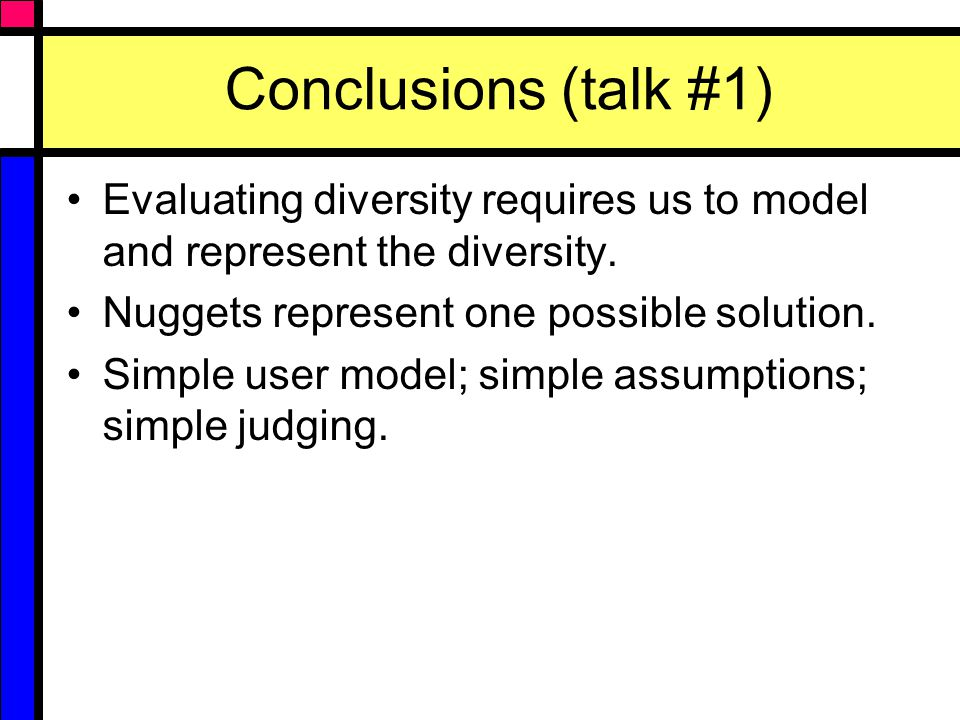 Conclusions (talk #1) Evaluating diversity requires us to model and represent the diversity.