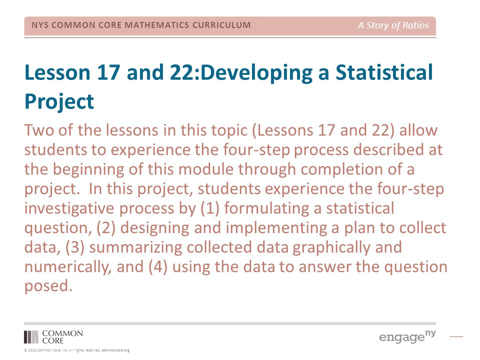© 2012 Common Core, Inc. All rights reserved. commoncore.org NYS COMMON CORE MATHEMATICS CURRICULUM A Story of Ratios Lesson 17 and 22:Developing a St