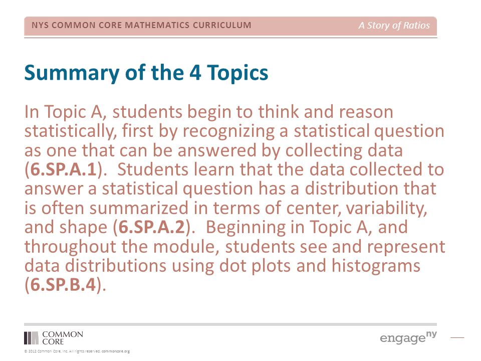 © 2012 Common Core, Inc. All rights reserved. commoncore.org NYS COMMON CORE MATHEMATICS CURRICULUM A Story of Ratios Summary of the 4 Topics In Topic