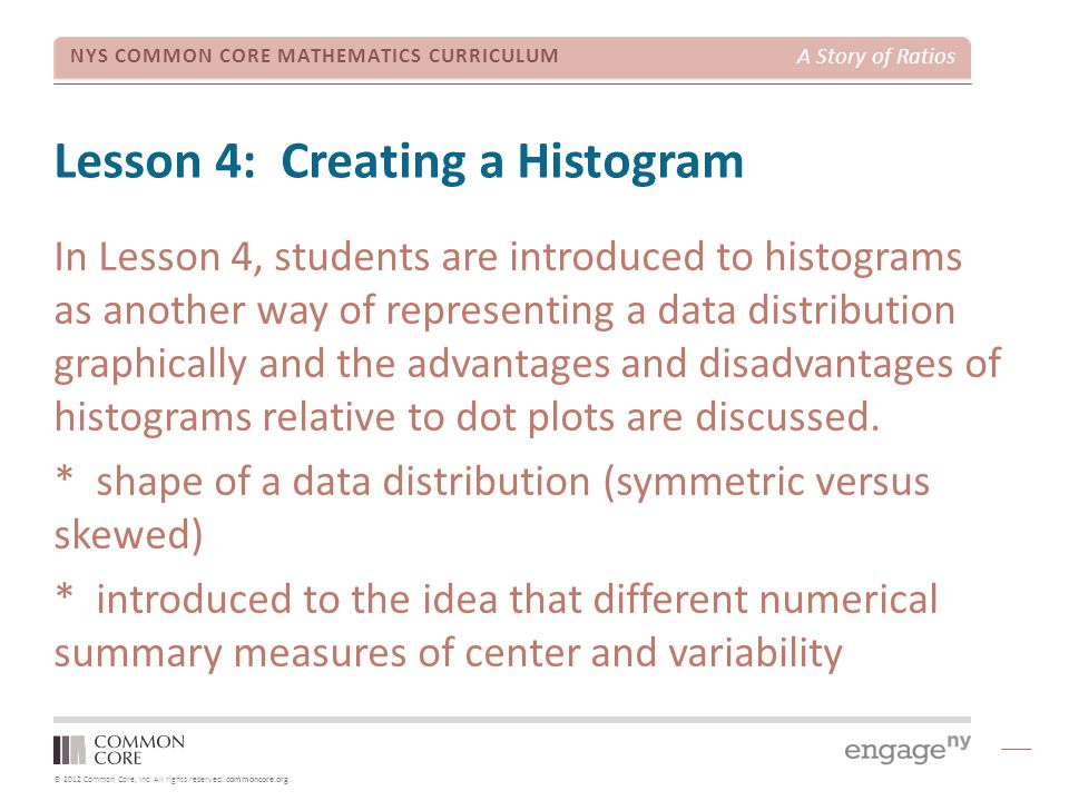© 2012 Common Core, Inc. All rights reserved. commoncore.org NYS COMMON CORE MATHEMATICS CURRICULUM A Story of Ratios Lesson 4: Creating a Histogram I