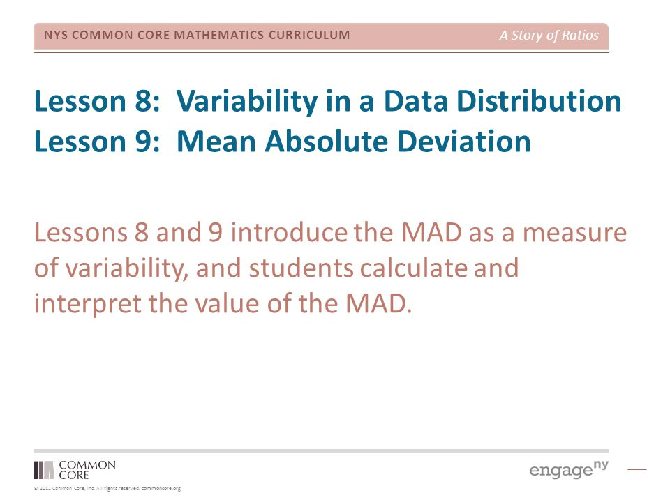 © 2012 Common Core, Inc. All rights reserved. commoncore.org NYS COMMON CORE MATHEMATICS CURRICULUM A Story of Ratios Lesson 8: Variability in a Data