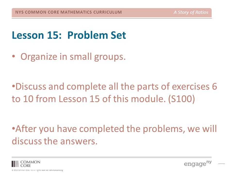 © 2012 Common Core, Inc. All rights reserved. commoncore.org NYS COMMON CORE MATHEMATICS CURRICULUM A Story of Ratios Lesson 15: Problem Set Organize