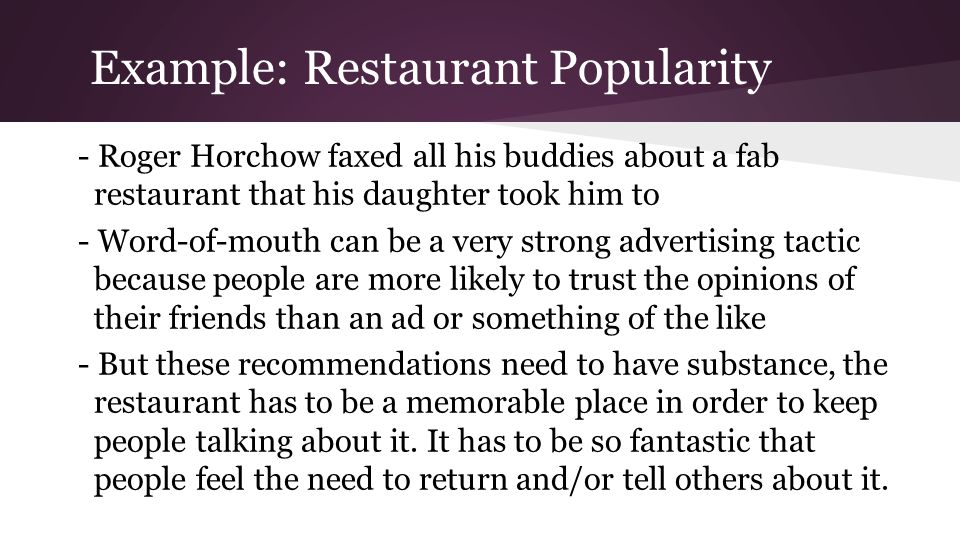 Example: Restaurant Popularity - Roger Horchow faxed all his buddies about a fab restaurant that his daughter took him to - Word-of-mouth can be a ver