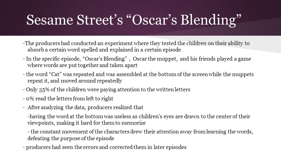 Sesame Streets Oscars Blending -The producers had conducted an experiment where they tested the children on their ability to absorb a certain word spe