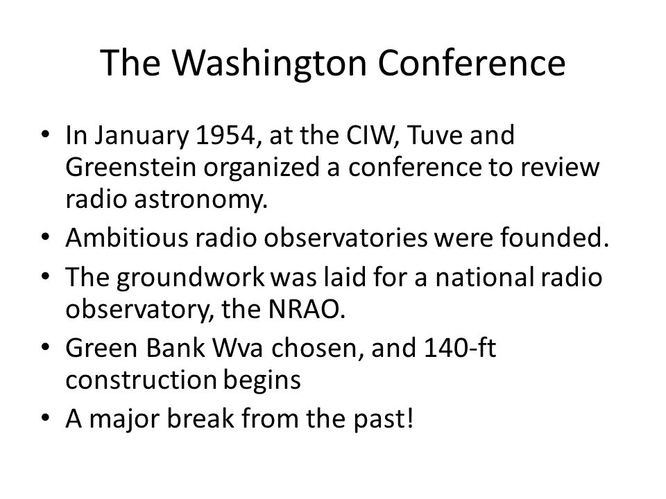 The Washington Conference In January 1954, at the CIW, Tuve and Greenstein organized a conference to review radio astronomy.
