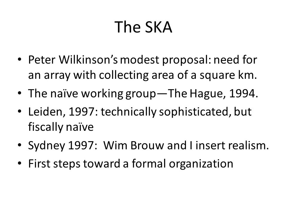 The SKA Peter Wilkinsons modest proposal: need for an array with collecting area of a square km.
