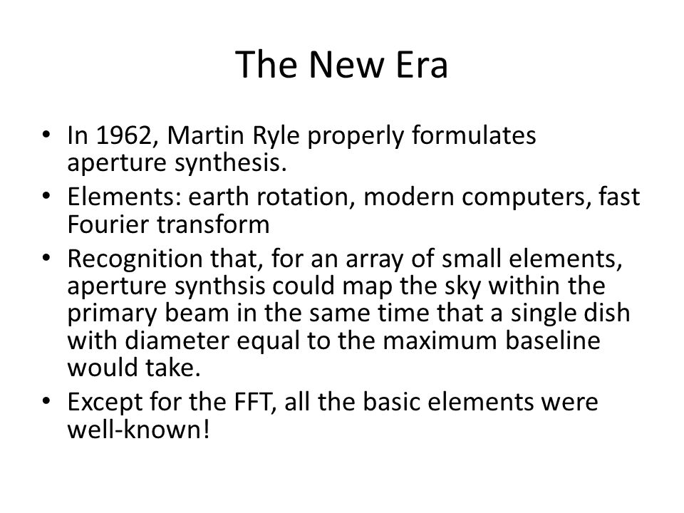 The New Era In 1962, Martin Ryle properly formulates aperture synthesis.