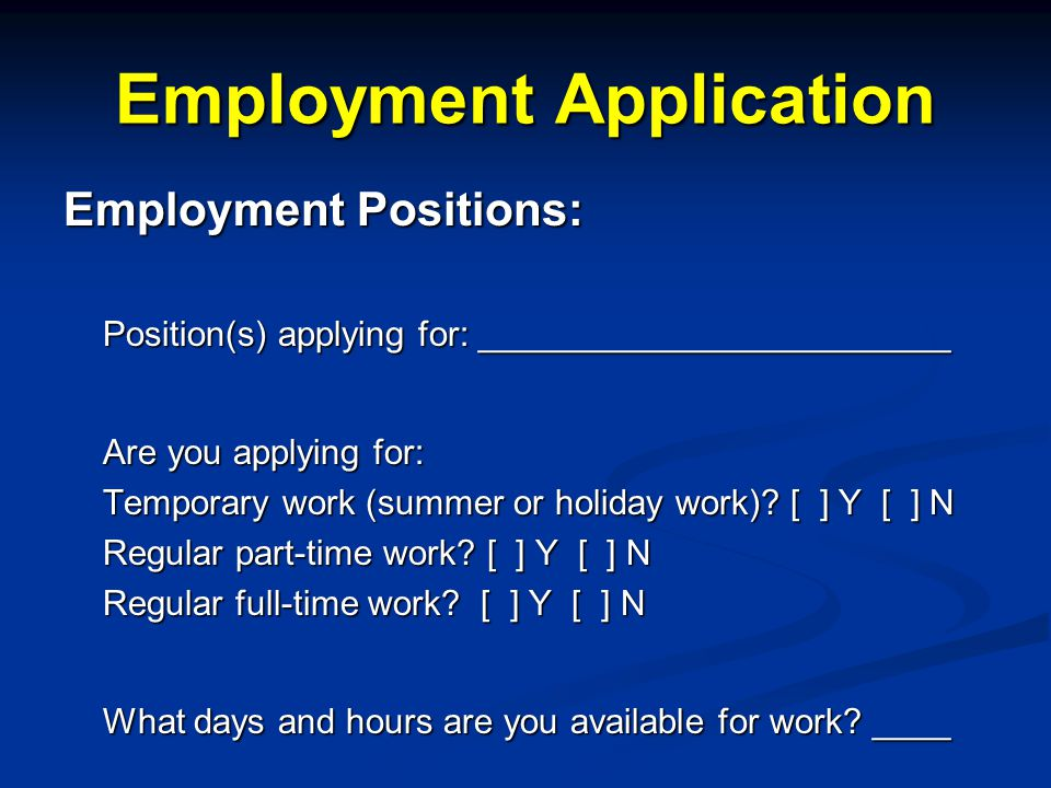 Employment Application Employment Positions: Position(s) applying for: ________________________ Are you applying for: Temporary work (summer or holiday work).