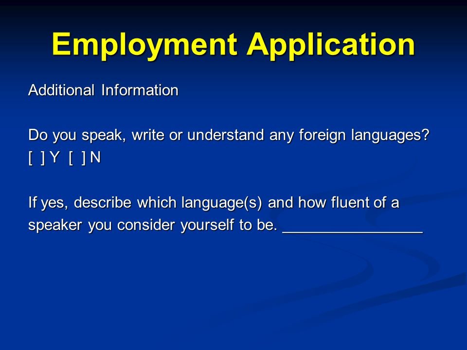 Employment Application Additional Information Do you speak, write or understand any foreign languages.