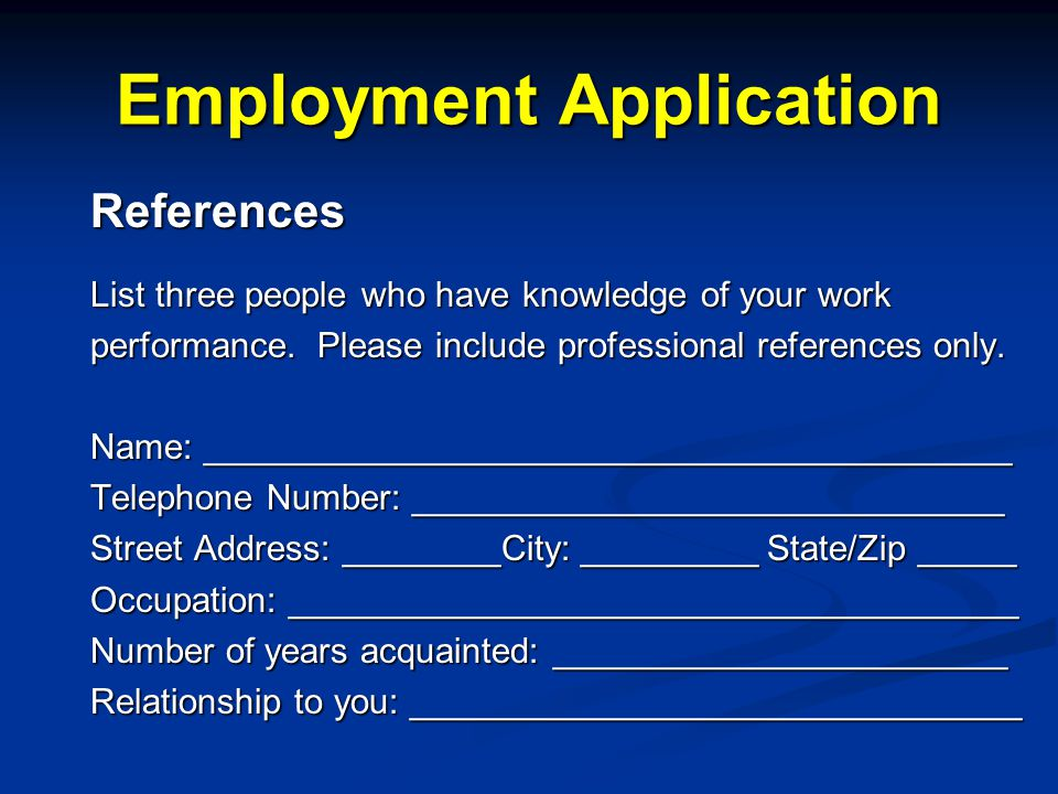 Employment Application References List three people who have knowledge of your work performance.