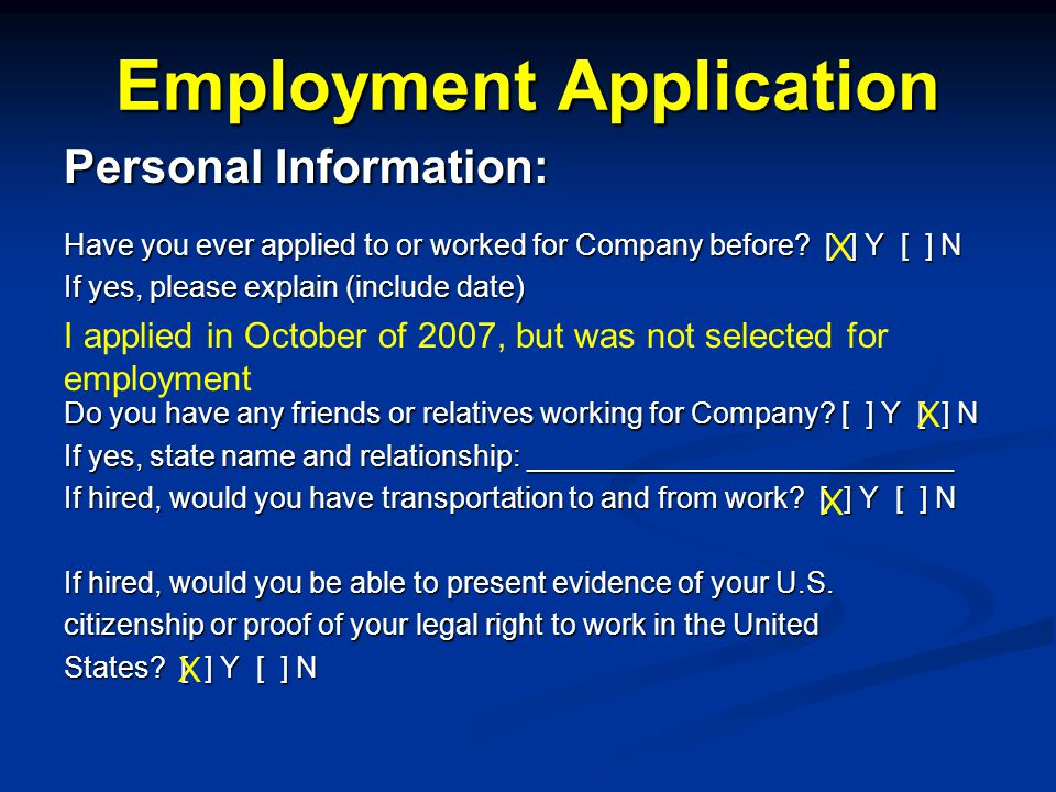 Employment Application Personal Information: Personal Information: Have you ever applied to or worked for Company before.