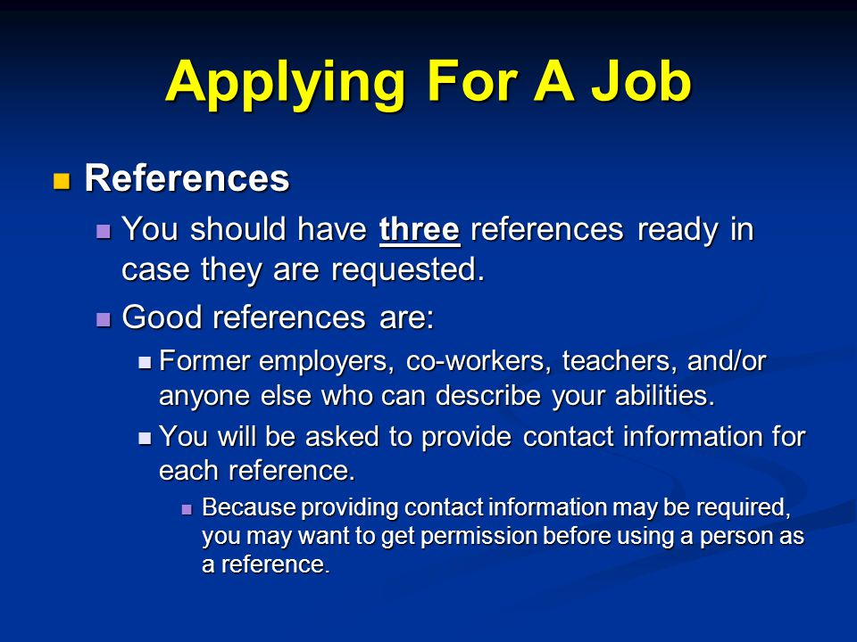 Applying For A Job References References You should have three references ready in case they are requested.