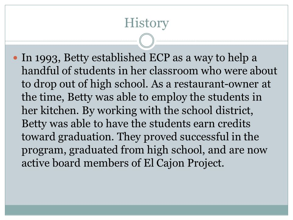 History In 1993, Betty established ECP as a way to help a handful of students in her classroom who were about to drop out of high school.