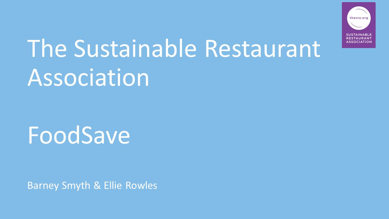 The Sustainable Restaurant Association FoodSave Barney Smyth & Ellie Rowles
