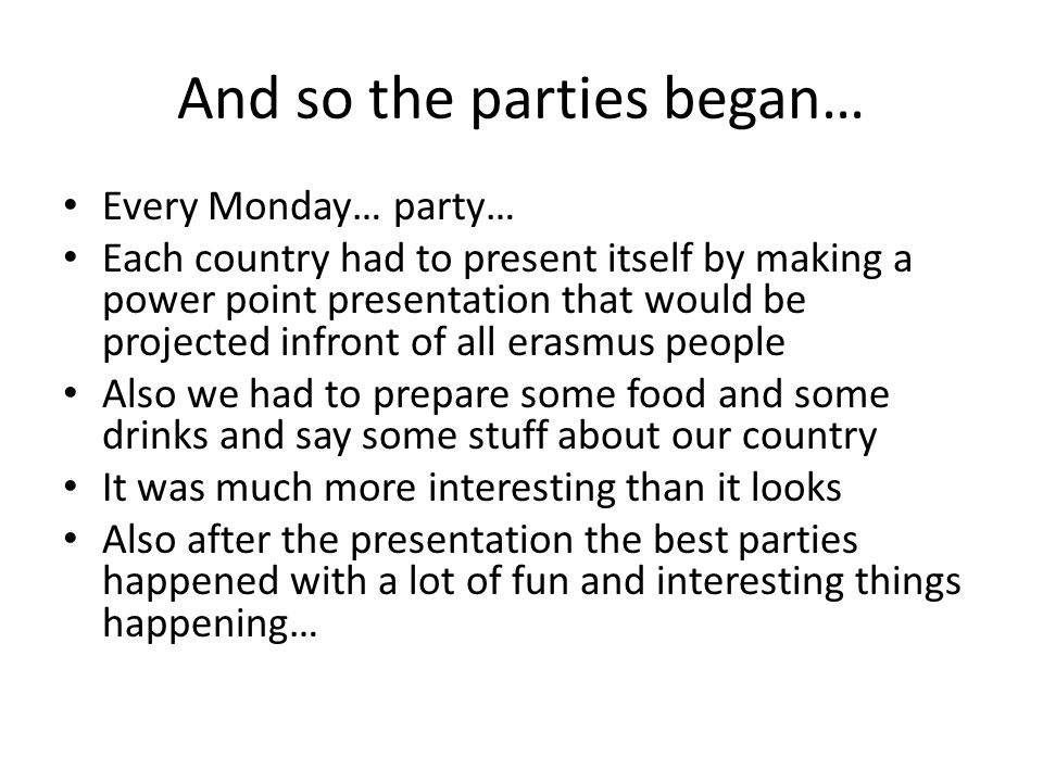 And so the parties began… Every Monday… party… Each country had to present itself by making a power point presentation that would be projected infront
