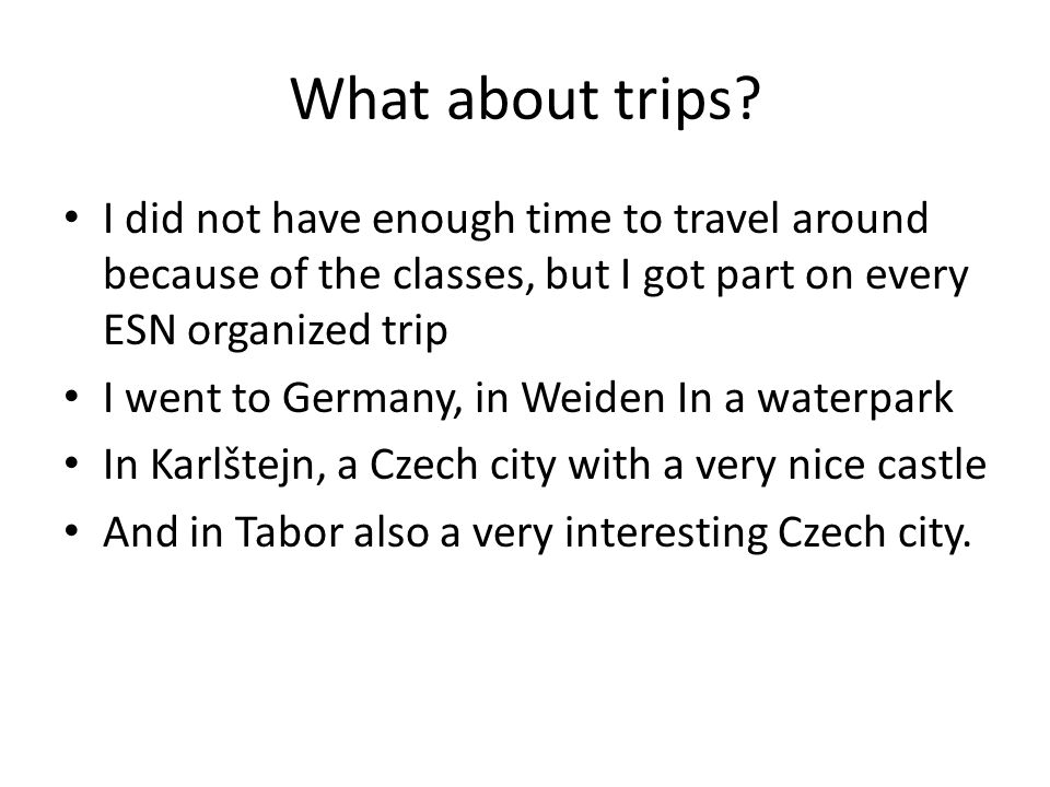 What about trips? I did not have enough time to travel around because of the classes, but I got part on every ESN organized trip I went to Germany, in