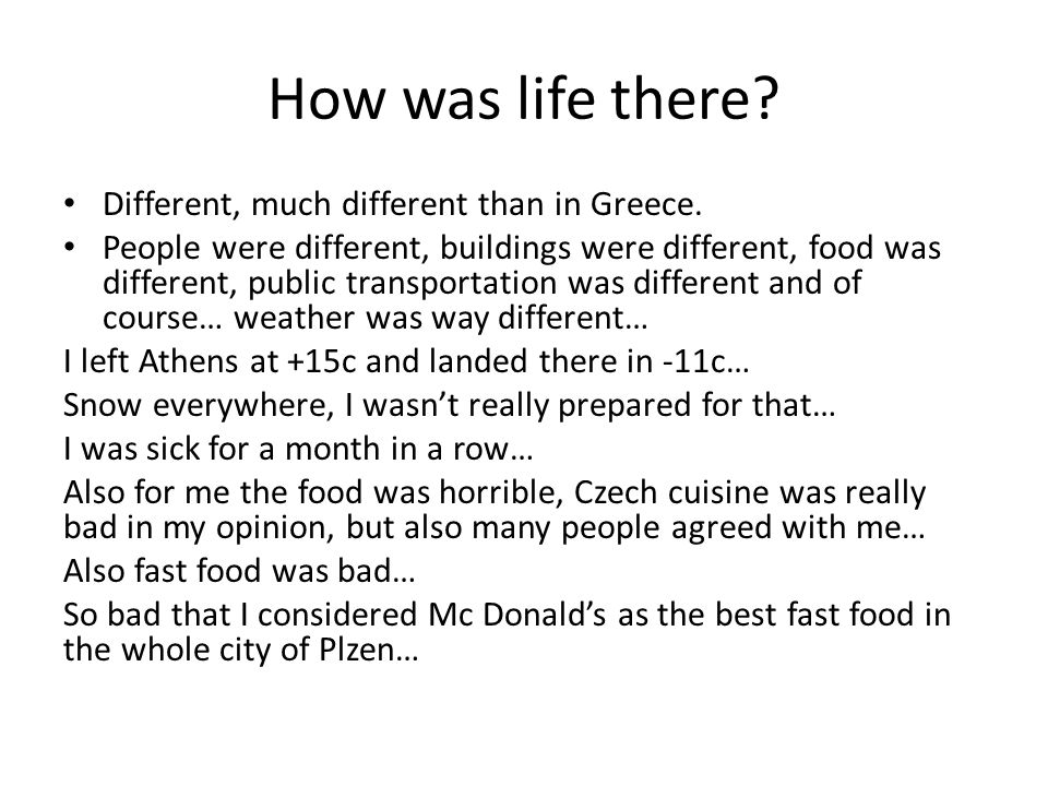 How was life there. Different, much different than in Greece.