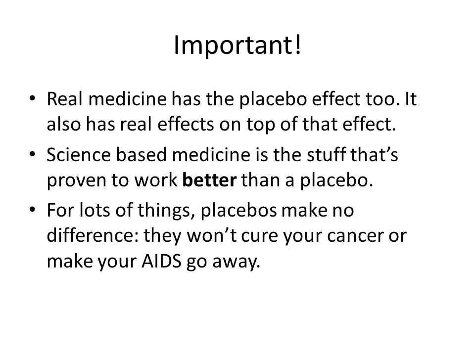 Important.Real medicine has the placebo effect too.