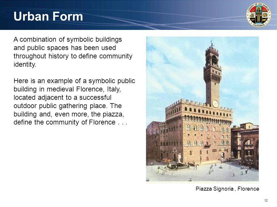 12 Piazza Signoria, Florence A combination of symbolic buildings and public spaces has been used throughout history to define community identity.