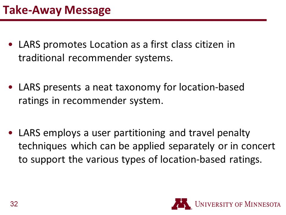 32 Take-Away Message LARS promotes Location as a first class citizen in traditional recommender systems. LARS presents a neat taxonomy for location-ba