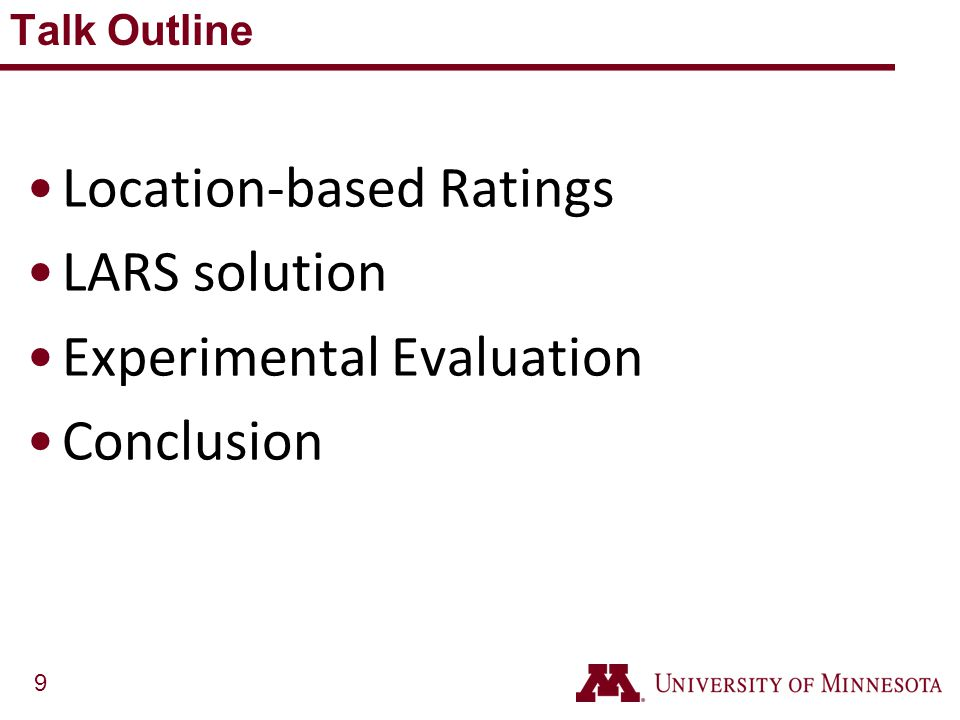 9 Location-based Ratings LARS solution Experimental Evaluation Conclusion Talk Outline