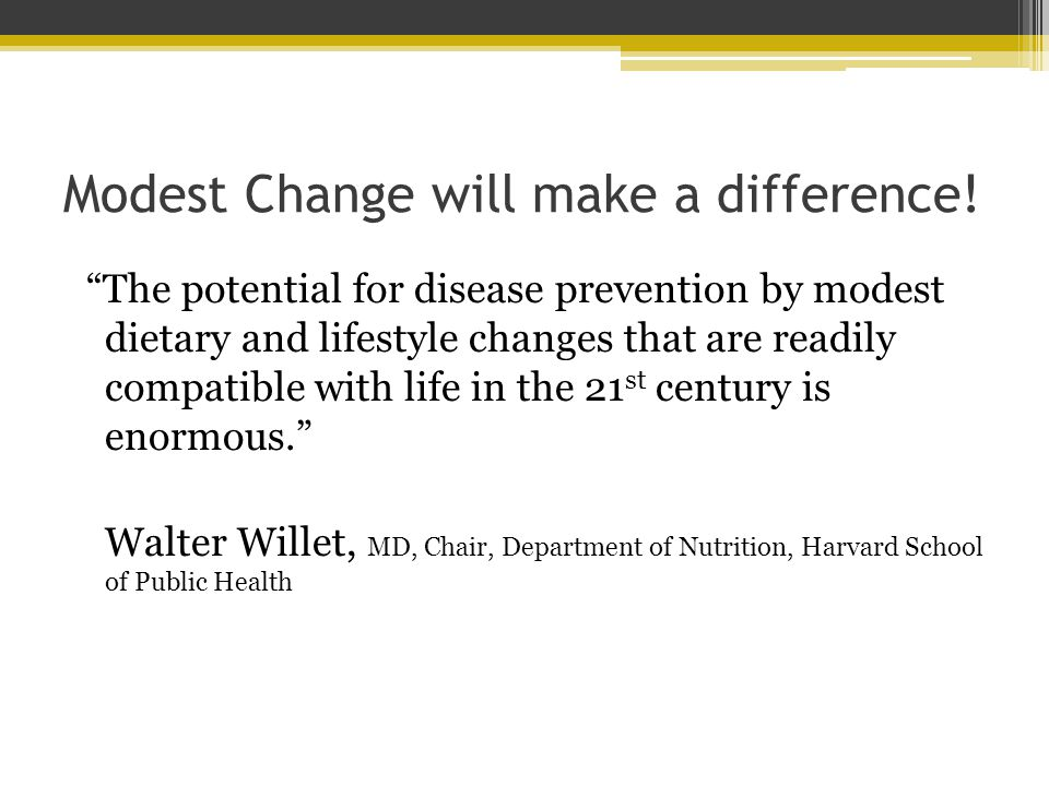 Modest Change will make a difference! The potential for disease prevention by modest dietary and lifestyle changes that are readily compatible with li