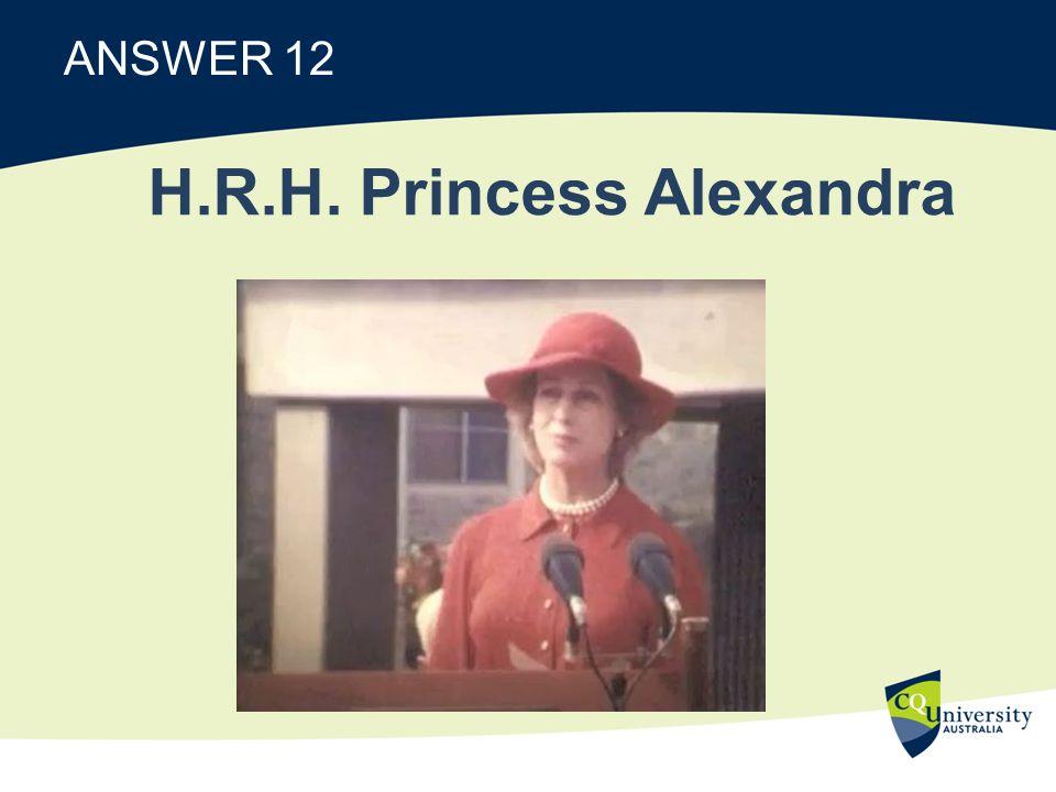 ANSWER 12 H.R.H. Princess Alexandra