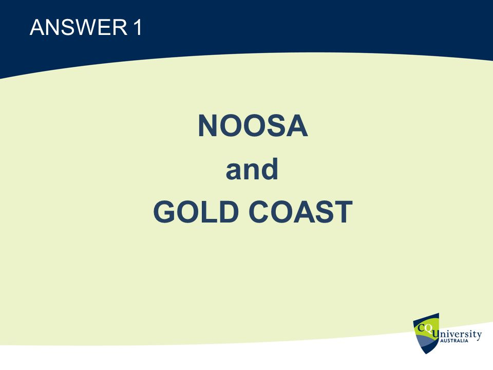ANSWER 1 NOOSA and GOLD COAST