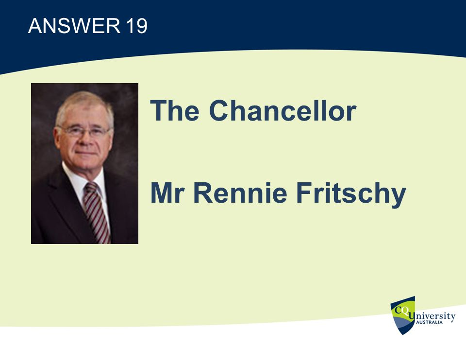 ANSWER 19 The Chancellor Mr Rennie Fritschy