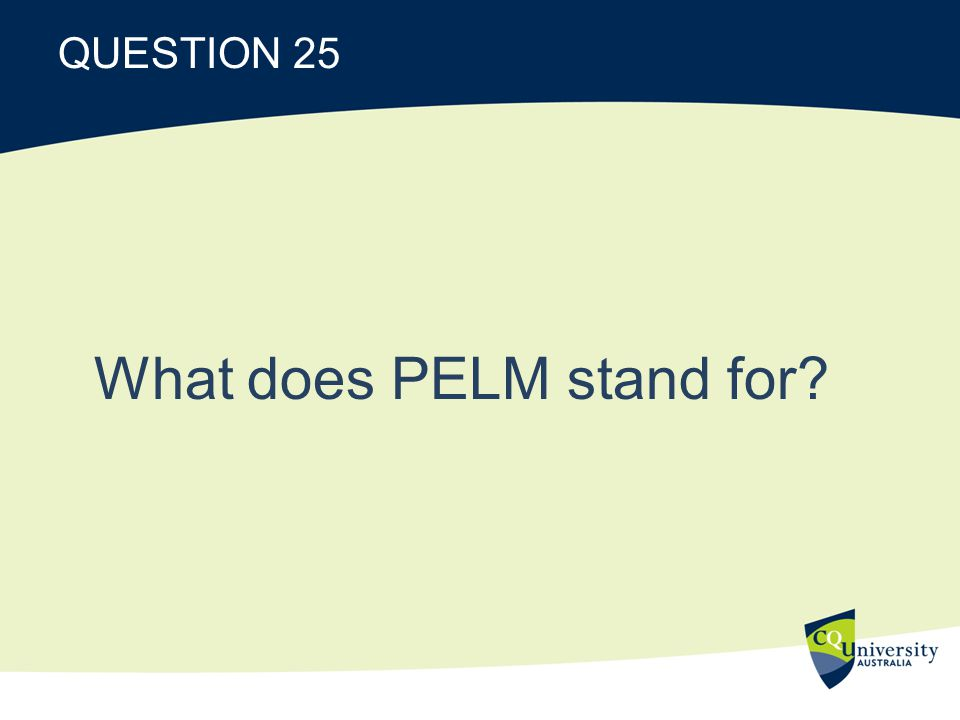 QUESTION 25 What does PELM stand for