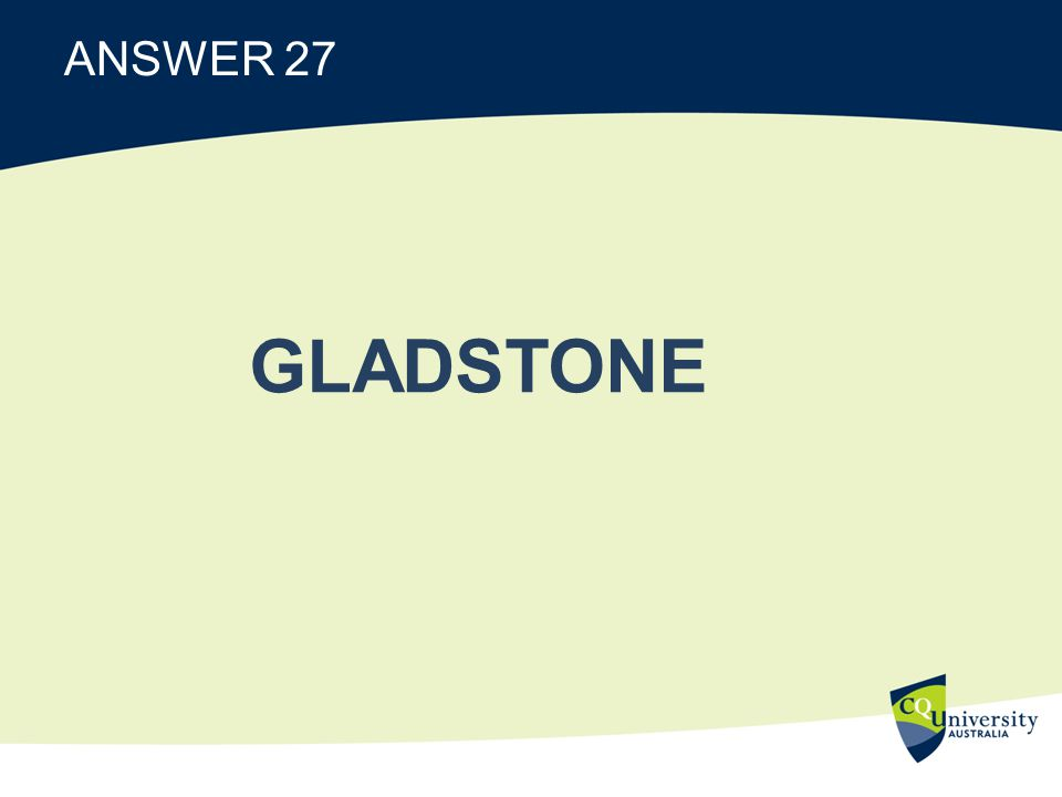 ANSWER 27 GLADSTONE