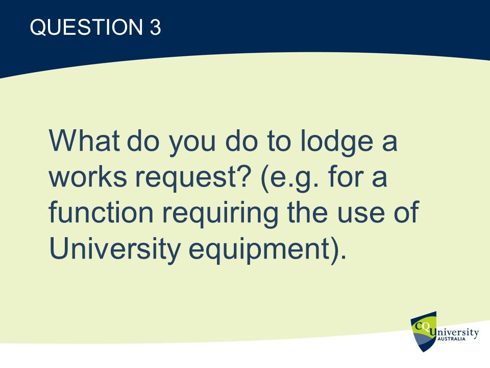 ANSWER 3 Complete an Online Request Form on the Facilities Management webpage.