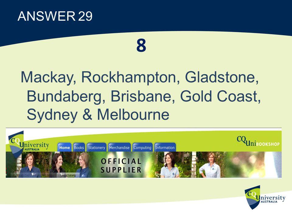 ANSWER 29 Mackay, Rockhampton, Gladstone, Bundaberg, Brisbane, Gold Coast, Sydney & Melbourne 8