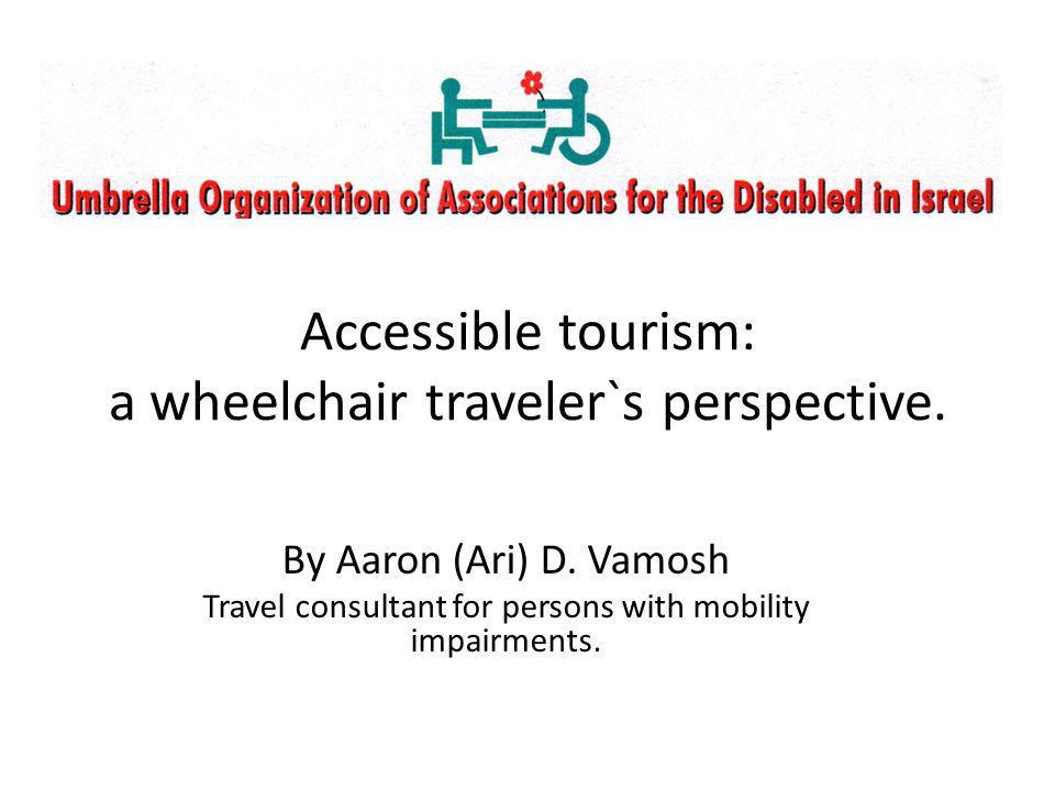 By Aaron (Ari) D. Vamosh Travel consultant for persons with mobility impairments.