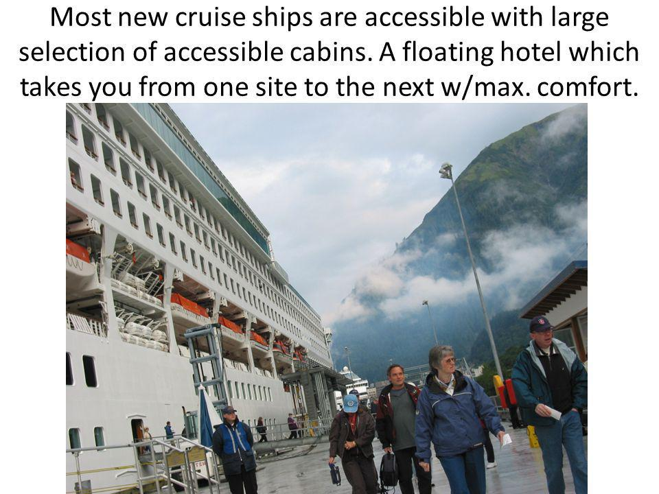Most new cruise ships are accessible with large selection of accessible cabins.