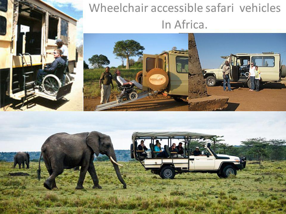 Accessible Tourism Wheelchair accessible safari vehicles In Africa.