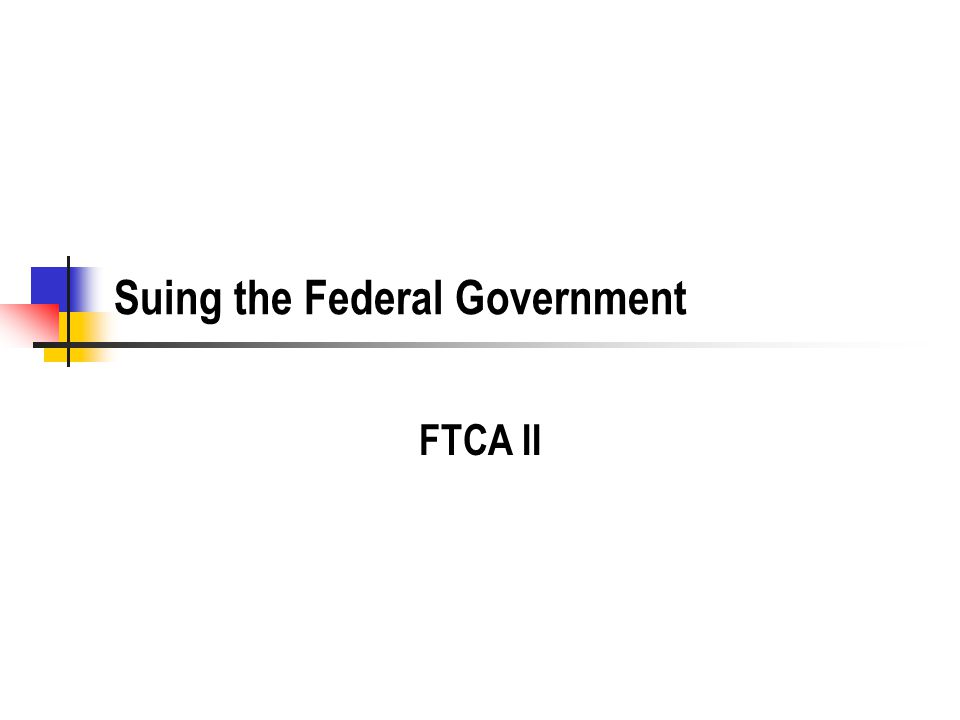Suing the Federal Government FTCA II
