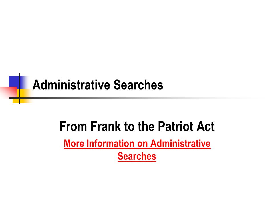 Administrative Searches From Frank to the Patriot Act More Information on Administrative Searches