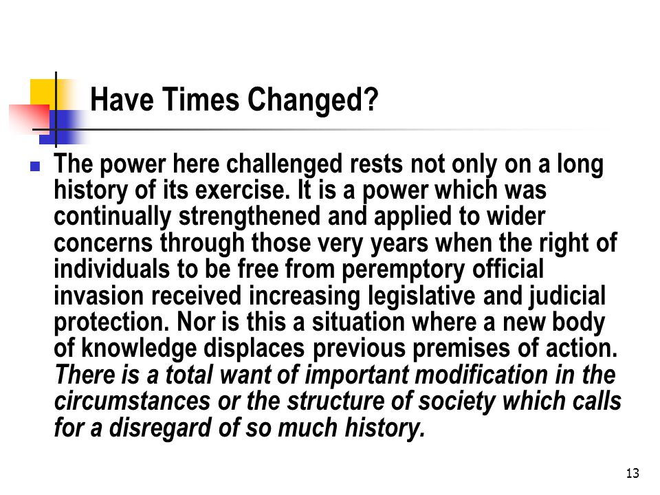 Have Times Changed. The power here challenged rests not only on a long history of its exercise.