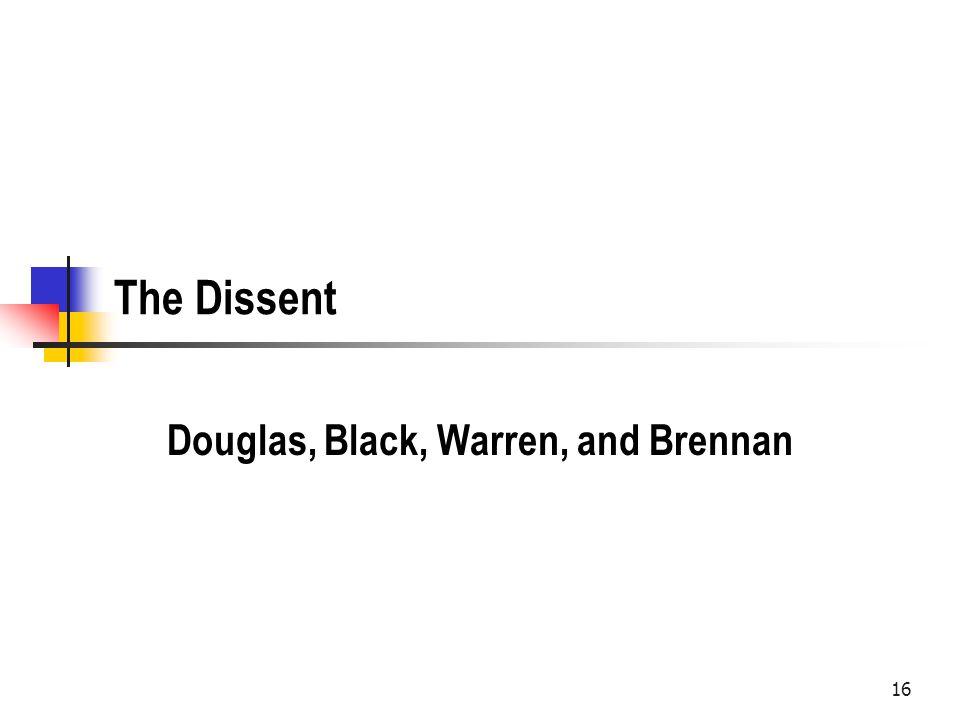 The Dissent Douglas, Black, Warren, and Brennan 16