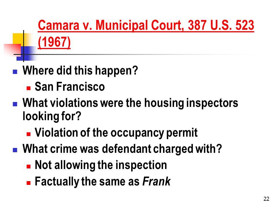 22 Camara v. Municipal Court, 387 U.S. 523 (1967) Where did this happen.