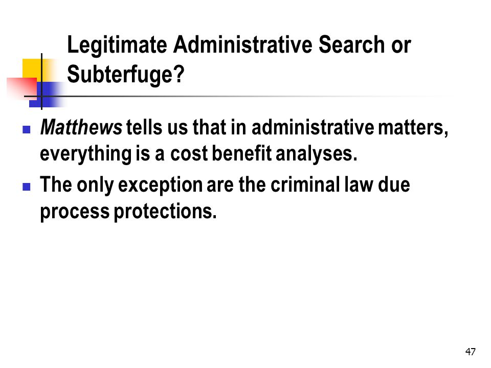 Legitimate Administrative Search or Subterfuge? Matthews tells us that in administrative matters, everything is a cost benefit analyses. The only exce