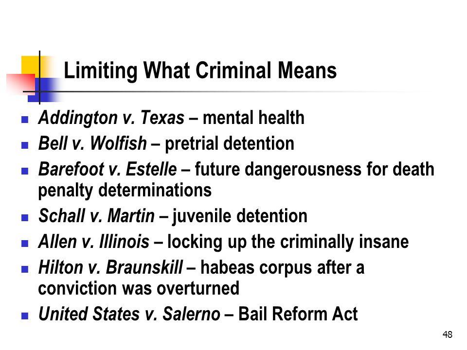 Limiting What Criminal Means Addington v. Texas – mental health Bell v.