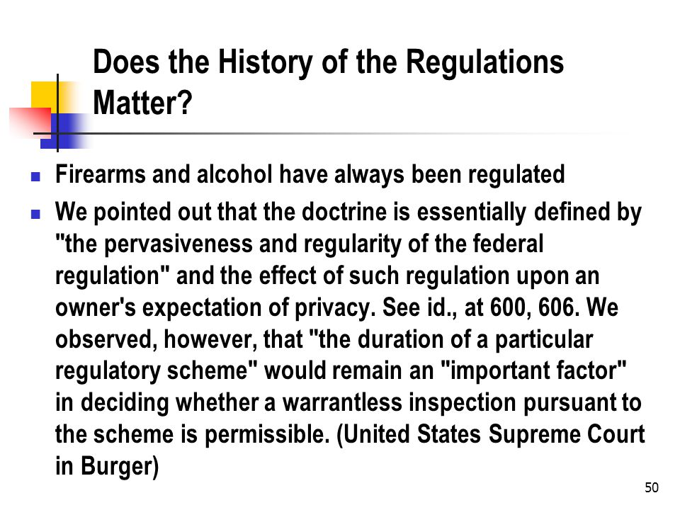50 Does the History of the Regulations Matter? Firearms and alcohol have always been regulated We pointed out that the doctrine is essentially defined