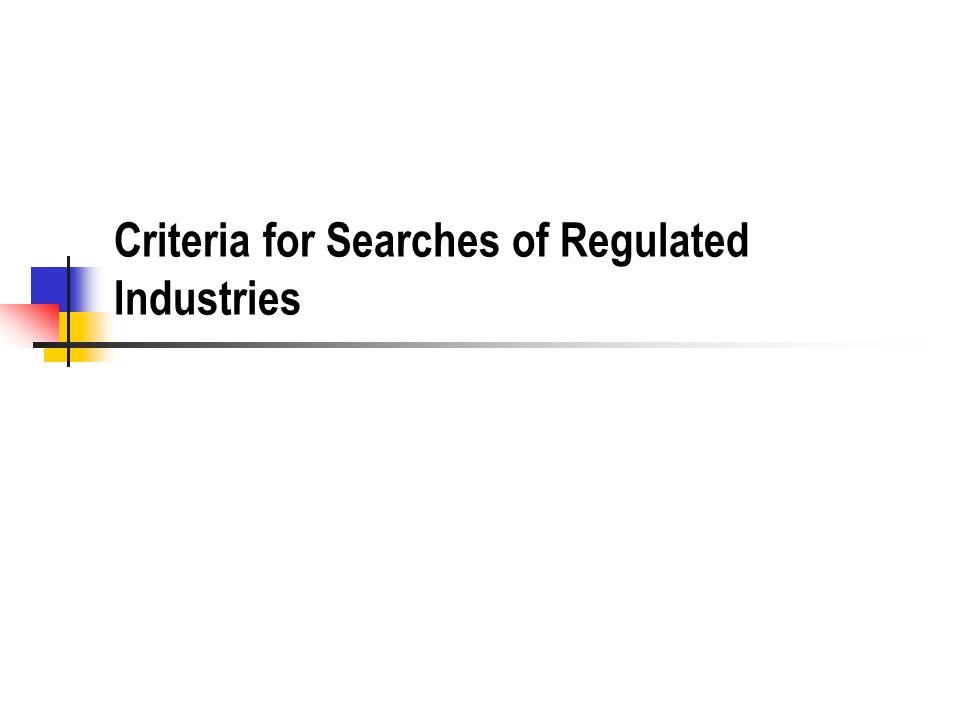 Criteria for Searches of Regulated Industries
