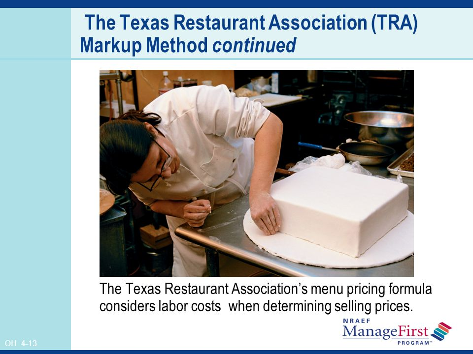 OH 4-13 The Texas Restaurant Association (TRA) Markup Method continued The Texas Restaurant Associations menu pricing formula considers labor costs wh