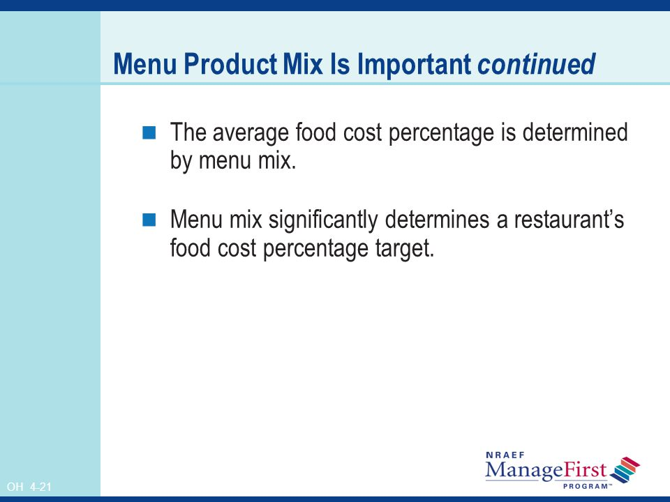 OH 4-21 Menu Product Mix Is Important continued The average food cost percentage is determined by menu mix. Menu mix significantly determines a restau